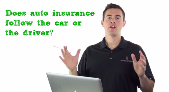 Does auto insurance follow the car or the driver
